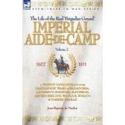 Imperial Aide-de-Camp - A French Cavalryman of the Napoleonic Wars at Saragossa, Landshut, Eckmuhl, Ratisbon, Aspern-Essling, Wagram, Busaco & Torres Vedras by Jean Baptiste De Marbot