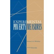Experimental Poverty Measures by Planning Group for the Workshop to Assess the Current Status of Actions Taken in Response to Measuring Poverty: A New Approach