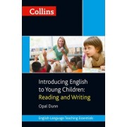 Collins Teaching Essentials: Introducing English to Young Children: Reading and Writing by Opal Dunn