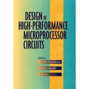 Design of High-Performance Microprocessor Circuits by Frank Fox