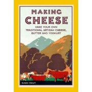Making Cheese: Make Your Own Traditional Artisan Cheese, Butter and Yoghurt by Susan Ogilvy