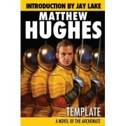 Template - A Novel of the Archonate by Matthew Hughes