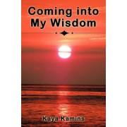 Coming Into My Wisdom by Kaya Kamins