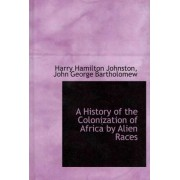 A History of the Colonization of Africa by Alien Races by Harry Hamilton Johnston