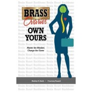 Brass Ovaries Own Yours: Master the Mindset, Change the Game