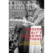 Modern Italy's Founding Fathers: The Making of a Postwar Republic