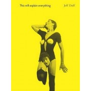 This Will Explain Everything by Jeff Duff
