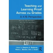 Teaching and Learning Proof Across the Grades by Despina A. Stylianou