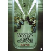 An Introduction to the Sociology of Work and Occupations by Rudi R. Volti