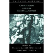 Cannibalism and the Colonial World by Francis Barker