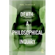 Death: A Philosophical Inquiry by Paul Fairfield