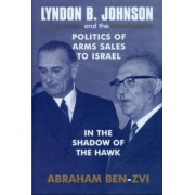 Lyndon B. Johnson and the Politics of Arms Sales to Israel by Professor Abraham Ben-Zvi