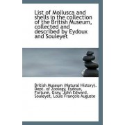 List of Mollusca and Shells in the Collection of the British Museum, Collected and Described by Eydo by Museum (Natural History) Dept of Zoolo