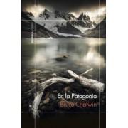 En la Patagonia by Bruce Chatwin