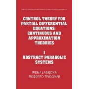Control Theory for Partial Differential Equations: Volume 1, Abstract Parabolic Systems: Abstract Parabolic Systems v. 1 by Irena Lasiecka