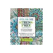 Color Me Stress Free: Nearly 100 Coloring Templates to Unplug and Unwind
