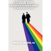 A Lesbigay Guide to Selecting the Best-Fit College or University and Enjoying the College Years by Donald W Hinrichs