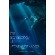 The Archaeology of Underwater Caves by Peter B. Campbell