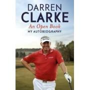 An Open Book - My Autobiography by Darren L. Clarke