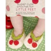 Super Cute Crochet for Little Feet by Vita Apala