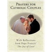 Prayers for Catholic Couples: With Reflections from Pope Francis' the Joy of Love