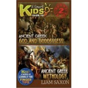 A Smart Kids Guide to Ancient Greek Gods & Goddesses and Ancient Greek Mythology by Liam Saxon