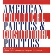 American Political Parties and Constitutional Politics by Peter W. Schramm