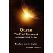 Quran - The Final Testament - Authorised English Version of the Original - Translated by Dr. Rashad Khalifa by Rashad Khalifa
