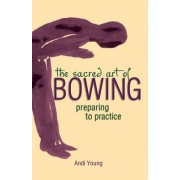 The Sacred Art of Bowing by Andi Young