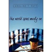 The World Spins Madly on by Caroline Patti