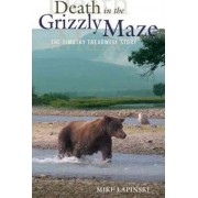 Death in the Grizzly Maze by Mike Lapinski