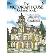 The Victorian House Coloring Book by Daniel Lewis