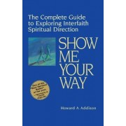 Show Me Your Way by Howard A. Addison