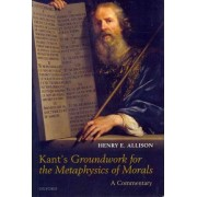 Kant's Groundwork for the Metaphysics of Morals by Henry E. Allison