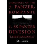 Chronicle of the 7.Panzer-Kompanie 1.SS-Panzer Division Leibstandarte by Ralf Tiemann
