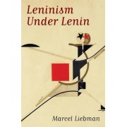 Leninism Under Lenin by Marcel Liebman