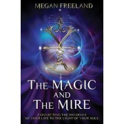 The Magic and the Mire: Connecting the Shadows of Your Life to the Light of Your Soul