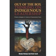 Out of the Box Thinking on Indigenous Leadership by Wendy Watego