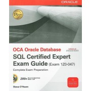OCA Oracle Database SQL Certified Expert Exam Guide: Exam 1Z0-047 [With CDROM]
