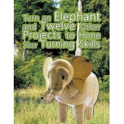 Turn an Elephant and Twelve Other Projects to Hone Your Turning Skills by Brian Oram