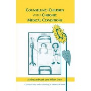 Counselling Children with Chronic Medical Conditions by Melinda Edwards