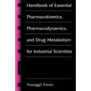 Handbook of Essential Pharmacokinetics, Pharmacodynamics and Drug Metabolism for Industrial Scientists by Younggil Kwon