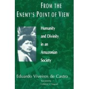 From the Enemy's Point of View by Eduardo Viveiros De Castro