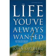 The Life You've Always Wanted: Spiritual Disciplines For Ordinary People by John Ortberg