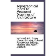 Topographical Index to Measured Drawings of Architecture by Great Britain National Art Library