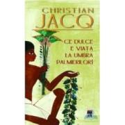 Ce dulce e viata la umbra palmierilor - Christian Jacq