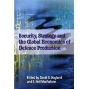 Security, Strategy, and the Global Economics of Defence by David G. Haglund