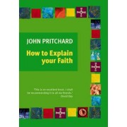 How to Explain Your Faith by John Pritchard