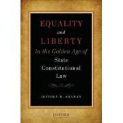 Equality and Liberty in the Golden Age of State Constitutional Law by Jeffrey M. Shaman