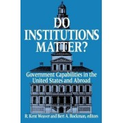 Do Institutions Matter? by R. Kent Weaver